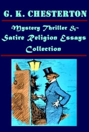 Complete Mystery Thriller & Satire Religion Essays ebook by G. K. Chesterton