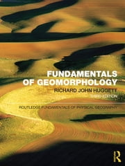 Fundamentals of Geomorphology ebook by Richard John Huggett