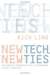 New Tech, New Ties: How Mobile Communication Is Reshaping Social Cohesion ebook by Rich Ling