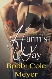 Harm's Way - Men of Passion Book 2 ebook by Bobbi Cole Meyer