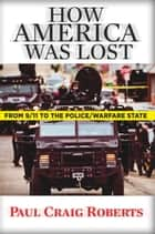 How America Was Lost - From 9/11 to the Police/Welfare State ebook by Paul Craig Roberts