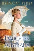 Daughter of Australia - A Saga of Love and Forgiveness in the Australian Outback ebook by Harmony Verna
