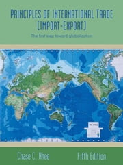 Principles of International Trade (Import-Export) - The First Step Toward Globalization ebook by Dr. Chase Rhee