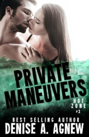 Private Maneuvers - Hot Zone, #3 ebook by Denise A. Agnew