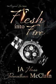 Flesh Into Fire ebook by JA Huss, Johnathan McClain