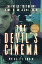 The Devil's Cinema - The Untold Story Behind Mark Twitchell's Kill Room ebook by Steve Lillebuen