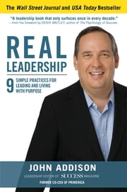 Real Leadership: 9 Simple Practices for Leading and Living with Purpose ebook by John Addison,John David Mann