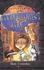 The Mystery of the Goodfellowes' Code ebook by Mark Trenowden