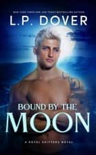 Bound by the Moon ebook by L.P. Dover