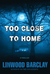 Too Close to Home - A Thriller ebook by Linwood Barclay