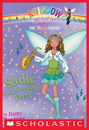 Music Fairies #7: Sadie the Saxophone Fairy ebook by Daisy Meadows