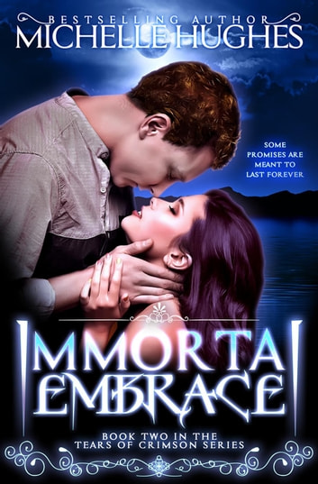 Immortal Embrace - Tears of Crimson the New Orleans Vampire Bar, #2 ebook by Michelle Hughes
