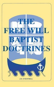 Free Will Baptist Doctrines ebook by O'Donnell, J. D.