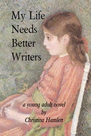 My Life Needs Better Writers ebook by Christina Hamlett