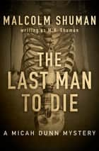 The Last Man to Die ebook by Malcolm Shuman, M. K. Shuman