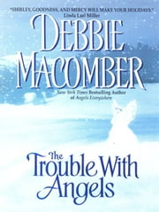 The Trouble with Angels ebook by Debbie Macomber