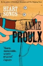 Heart Songs ebook by Annie Proulx