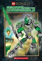 Escape from the Underworld (LEGO Bionicle: Chapter Book) ebook by Ryder Windham, Scholastic