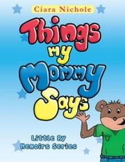 Things My Mommy Says - Little Ry Memoirs Series ebook by Ciara Nichole