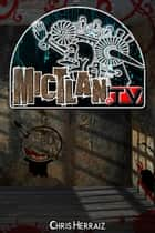 Mictlan.tv ebook by Chris Herraiz