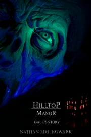 Hilltop Manor - Gale's Story ebook by Nathan J.D.L. Rowark