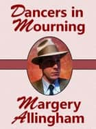 Dancers in Mourning (Albert Campion #9) ebook by Margery Allingham