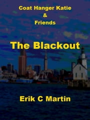 Coat Hanger Katie & Friends: The Blackout ebook by Erik C. Martin