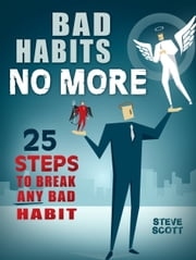 Bad Habits No More: 25 Steps to Break Any Bad Habit ebook by S.J. Scott