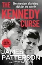 The Kennedy Curse - The shocking true story of America's most famous family ebook by James Patterson