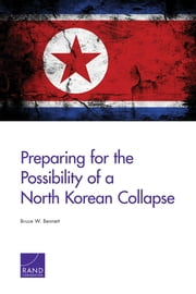 Preparing for the Possibility of a North Korean Collapse ebook by Bruce W. Bennett