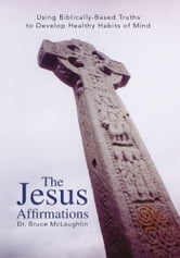 The Jesus Affirmations ebook by Dr. Bruce McLaughlin
