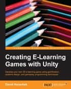 Creating E-Learning Games with Unity ebook by David Horachek
