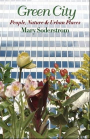 Green City - People, Nature, and Urban Places ebook by Mary Soderstrom