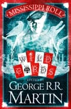 Mississippi Roll (Wild Cards) ebook by George R.R. Martin