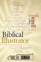 The Biblical Illustrator - Pastoral Commentary on Jonah ebook by Joseph Exell, Charles Spurgeon, Alexander Maclaren