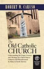 The Old Catholic Church ebook by Robert W. Caruso