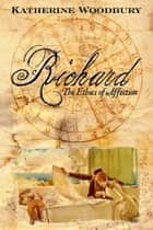 Richard: The Ethics of Affection ebook by Katherine Woodbury