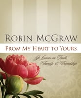 From My Heart to Yours - Life Lessons on Faith, Family, and Friendship ebook by Robin McGraw
