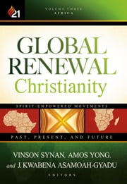 Global Renewal Christianity - Spirit-Empowered Movements: Past, Present and Future ebook by Vinson Synan,Amos Yong,J. Kwabena Asamoah-Gyadu