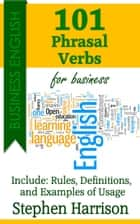 101 Phrasal Verbs for Business ebook by Stephen Harrison