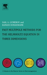 Fast Multipole Methods for the Helmholtz Equation in Three Dimensions ebook by Nail A Gumerov,Ramani Duraiswami