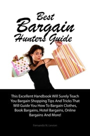 Best Bargain Hunters Guide - This Excellent Handbook Will Surely Teach You Bargain Shopping Tips And Tricks That Will Guide You How To Bargain Clothes, Book Bargains, Hotel Bargains, Online Bargains And More! ebook by Fernando N. Levron