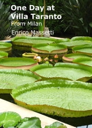 One Day at Villa Taranto From Milan ebook by Enrico Massetti