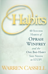 O'Habits: 40 Success Habits of Oprah Winfrey and the One Bad Habit She Needs to Stop! - 40 Success Habits of Oprah Winfrey and the One Bad Habit She Needs to Stop! ebook by Warren Cassell