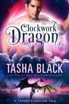 The Clockwork Dragon - A Tarker's Hollow Tale ebook by Tasha Black