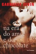 Na era do amor e do chocolate ebook by Gabrielle Zevin, Cláudia Mello Belhassof