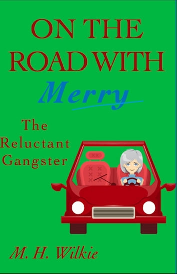 The Reluctant Gangster - On the Road with Merry, #5 ebook by M. H. Wilkie