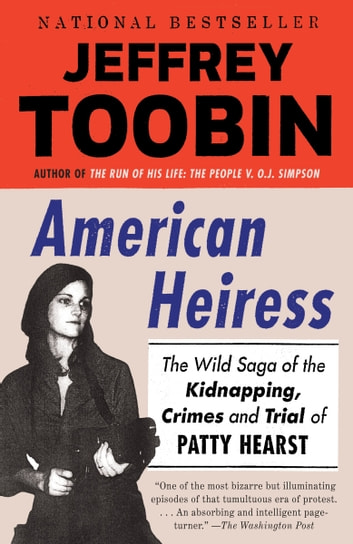 American Heiress - The Wild Saga of the Kidnapping, Crimes and Trial of Patty Hearst ebook by Jeffrey Toobin