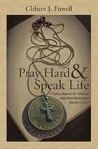 Pray Hard & Speak Life - Finding Hope in the Midst Of: Addictions Bankruptcy Suicide Cancer ebook by Clifton J. Powell