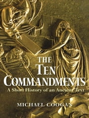 The Ten Commandments: A Short History of an Ancient Text ebook by Coogan, Michael